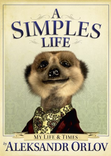 9780091940508: A Simples Life: The Life and Times of Aleksandr Orlov