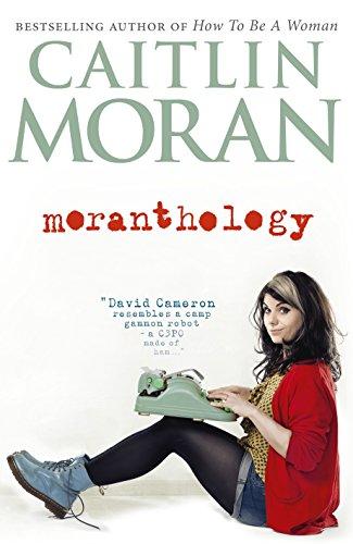 9780091940881: Moranthology. Caitlin Moran
