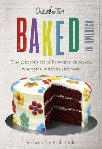 9780091940966: Baked in America: The generous art of brownies, cupcakes, whoopies, muffins and more