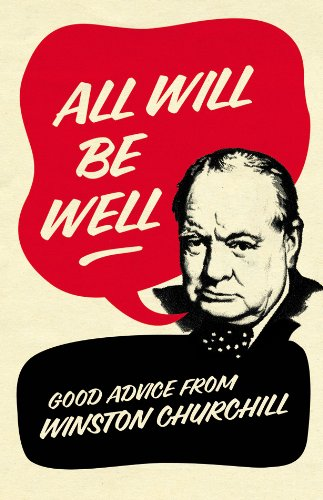 9780091941499: All Will Be Well: Good Advice from Winston Churchill