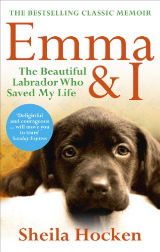 Emma & I: The Beautiful Labrador Who Saved My Life: Hocken, Sheila