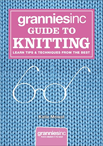 9780091943615: Grannies, Inc. Guide to Knitting: Learn Tips, Techniques and Patterns from the Best