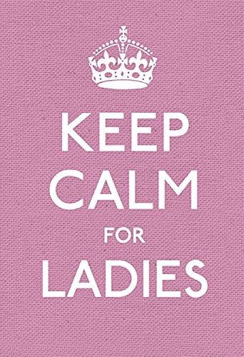 9780091943660: Keep Calm for Ladies: Good Advice for Hard Times (Keep Calm & Carry on)