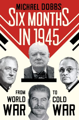 9780091944230: Six Months in 1945: FDR, Stalin, Churchill, and Truman - from World War to Cold War