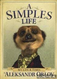 9780091944872: A Simples Life: The Life and Times of Aleksandr Orlov