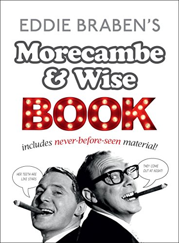 Eddie Braben?s Morecambe and Wise Book: Morecambe, Eric, Wise,
