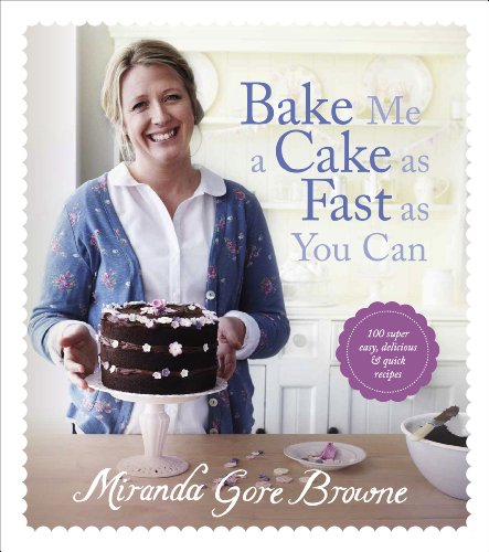 9780091945114: Bake Me a Cake as Fast as You Can: Over 100 super easy, fast and delicious recipes