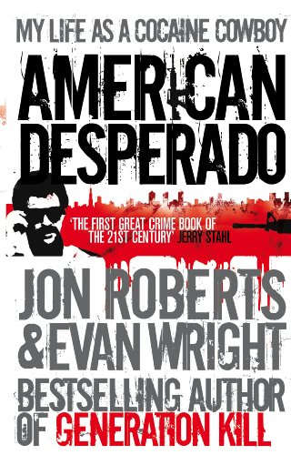 9780091945220: American Desperado: My Life as a Cocaine Cowboy. Jon Roberts and Evan Wright