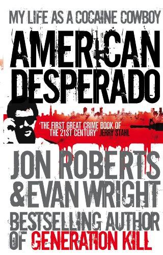 9780091945220: American Desperado: My Life as a Cocaine Cowboy. Jon Roberts and Evan Wright