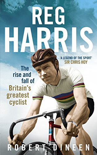 9780091945381: Reg Harris: The rise and fall of Britain's greatest cyclist