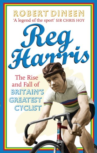 9780091945398: Reg Harris: The rise and fall of Britain's greatest cyclist