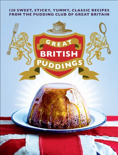 9780091945428: Great British Puddings: 140 Sweet, Sticky, Yummy, Classic Recipes from the Pudding Club of Great Britain