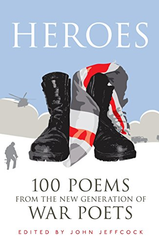 9780091946647: Heroes: 100 Poems from the New Generation of War Poets