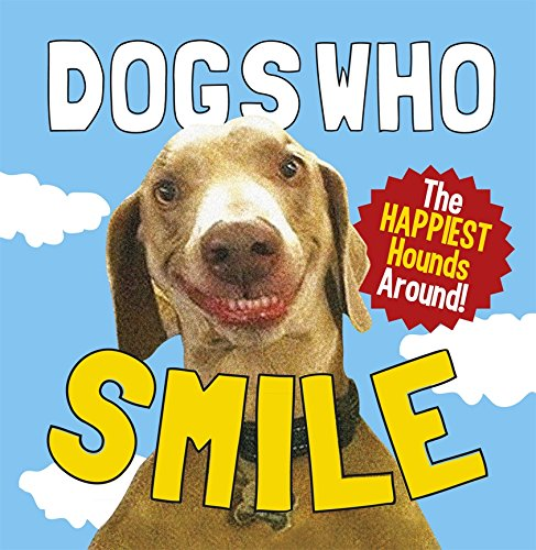 9780091947255: Dogs Who Smile: The Happiest Hounds Around (Gift Book)