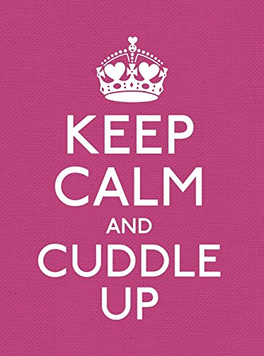 9780091947347: Keep Calm and Cuddle Up: Good Advice for Those in Love (Keep Calm and Carry on)