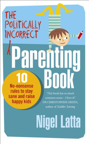 9780091947422: The Politically Incorrect Parenting Book: 10 No-Nonsense Rules to Stay Sane and Raise Happy Kids