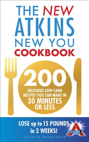 9780091947521: The New Atkins New You Cookbook: 200 delicious low-carb recipes you can make in 30 minutes or less