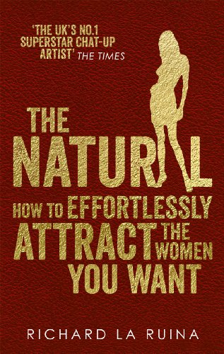 9780091948139: The Natural: How to Effortlessly Attract the Women You Want