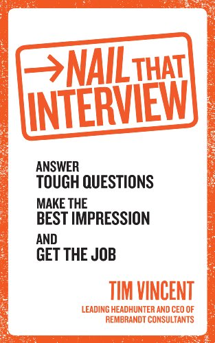 9780091948214: Nail that Interview: Answer Tough Questions, Make the Best Impression, and Get the Job