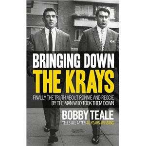 9780091948306: Bringing Down The Krays: Finally the Truth About Ronnie and Reggie by the Man Who Took Them Down