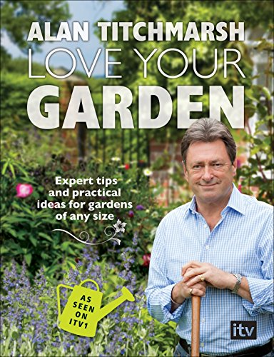 9780091948665: Love Your Garden: Expert Tips and Practical Ideas for Gardens of Any Size