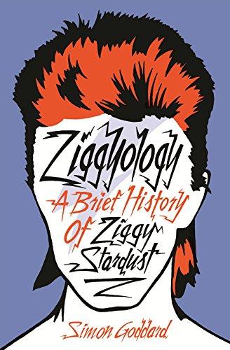 Ziggyology: A Brief History of Ziggy Stardust (David Bowie): Goddard, Simon