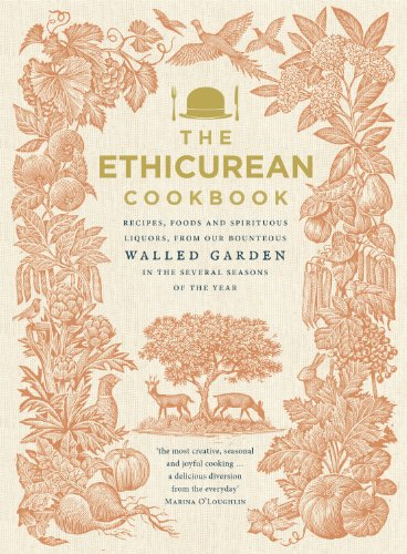 9780091949921: The Ethicurean Cookbook: Recipes, foods and spirituous liquors, from our bounteous walled garden in the several seasons of the year