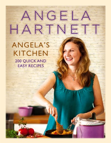 9780091950187: Angela's Kitchen: 200 Quick and Easy Recipes