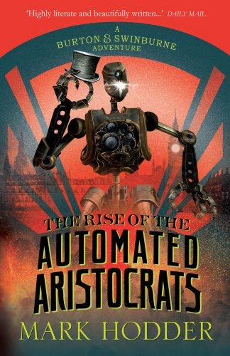 9780091950675: The Rise of the Automated Aristocrats: The Burton & Swinburne Adventures (Burton & Swinburne 6)