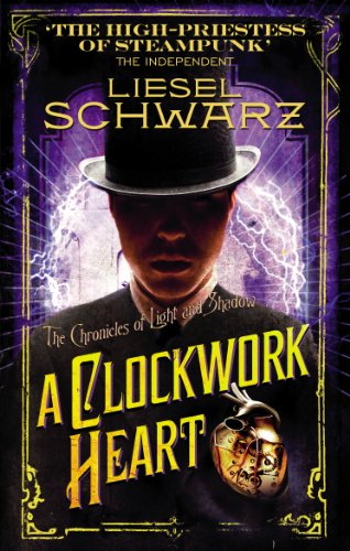 9780091950712: A Clockwork Heart: Chronicles of Light and Shadow (Chronicles of Light & Shadow 2)