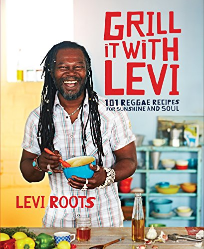 9780091950804: Grill it with Levi: 101 Reggae Recipes for Sunshine and Soul