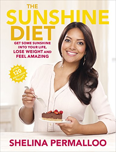 9780091951146: The Sunshine Diet: Get Some Sunshine into Your Life, Lose Weight and Feel Amazing - Over 120 Delicious Recipes