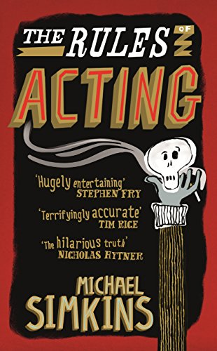 9780091951283: The Rules of Acting: How to Survive and Thrive in the World of Hams, Luvvies, Thesps, Turns, Twirlies, Hoofers and West-End Wendies...