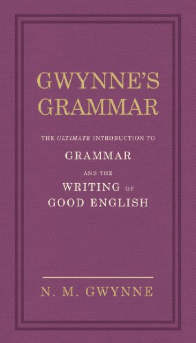 9780091951450: Gwynne's Grammar: The Ultimate Introduction to Grammar and the Writing of Good English. Incorporating also Strunk's Guide to Style.