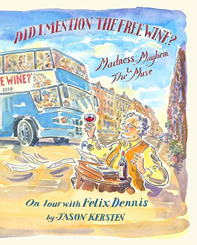 9780091951856: Did I Mention the Free Wine? Madness, Mayhem & The Muse: On tour with Felix Dennis