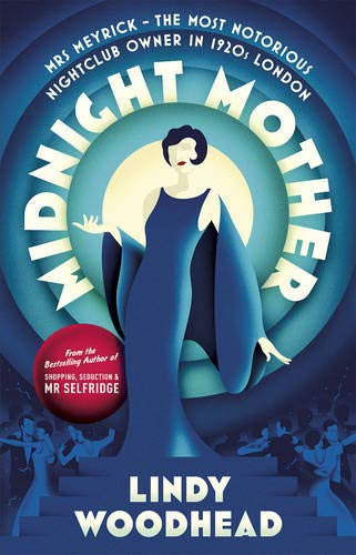 9780091954000: Midnight Mother: Mrs Meyrick - The Most Notorious Nightclub Owner in 1920s London