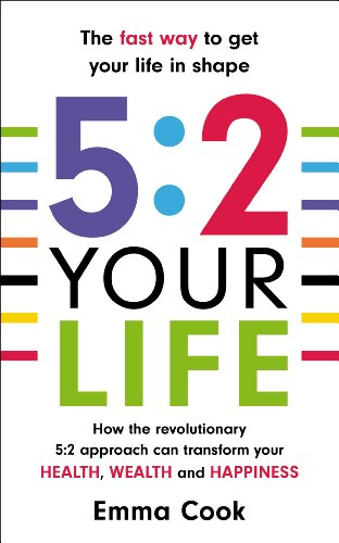 9780091954345: 5:2 Your Life: How the revolutionary 5:2 approach can transform your health, your wealth and your happiness