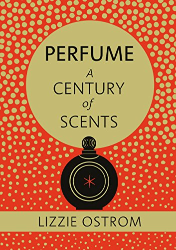 9780091954536: A Century of Scents in 100 Perfumes