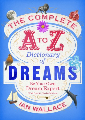 9780091954604: The Complete A to Z Dictionary of Dreams: Be Your Own Dream Expert