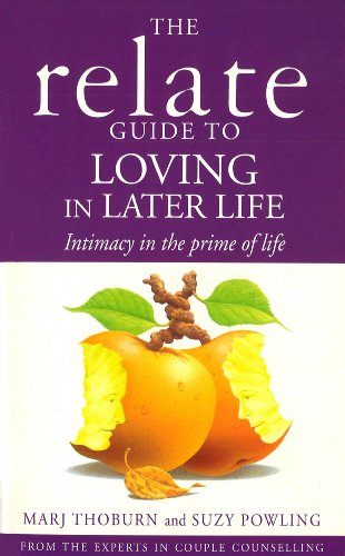 9780091954659: Relate Guide to Loving in Later Life: How to Renew Intimacy and Have Fun in the Prime of Life
