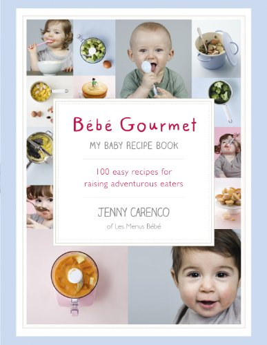 9780091954727: Bébé Gourmet: My Baby Recipe Book ? 100 easy recipes for raising adventurous eaters
