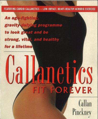 9780091954819: Callanetics Forever Fit: An Age-fighting,Gravity-defying Programme to Look Great and be Strong,Vital,and Healthy for a Lifetime