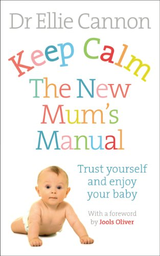 9780091954888: Keep Calm: The New Mum's Manual: Trust Yourself and Enjoy Your Baby