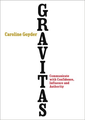 9780091954956: Gravitas: Communicate with Confidence, Influence and Authority