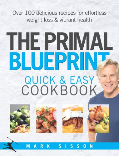 The Primal Blueprint Quick and Easy Cookbook: Over 100 Delicious Recipes for Effortless Weight Loss...