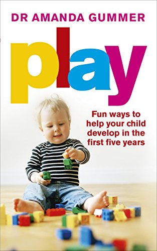 9780091955144: Play: Fun Ways to Help Your Child Develop in the First Five Years