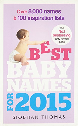 9780091955311: Best Baby Names for 2015: Over 8,000 names and 100 inspiration lists