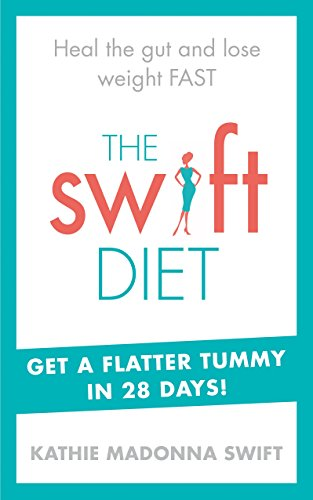 9780091955366: The Swift Diet: Heal the gut and lose weight fast - get a flat tummy in 28 days!