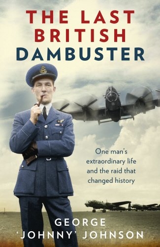 9780091957742: The Last British Dambuster: One man's extraordinary life and the raid that changed history