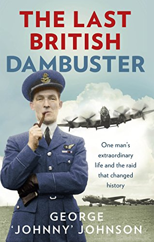 9780091957759: The Last British Dambuster: One man's extraordinary life and the raid that changed history